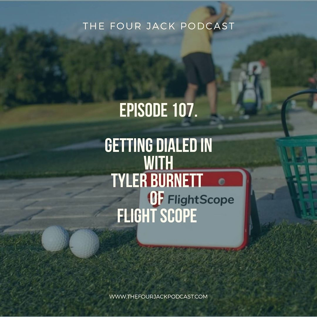 Episode 107. Tyler Burnett of Flight Scope | Golf Podcast | The Four Jack Podcast