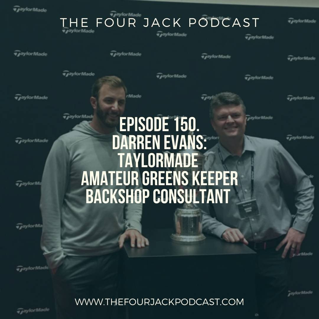 Episode 150. Darren Evans- Taylormade. Amateur Greens Keeper. Backshop Consultant.