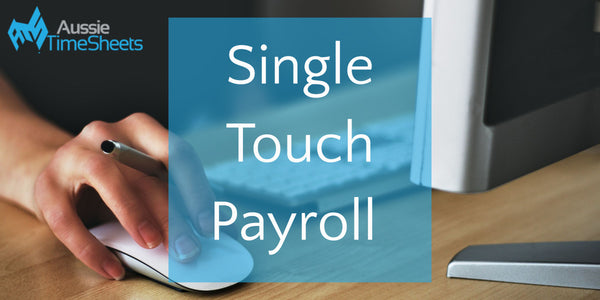 How Time and Attendance Solutions Can Help You Report for Single Touch Payroll