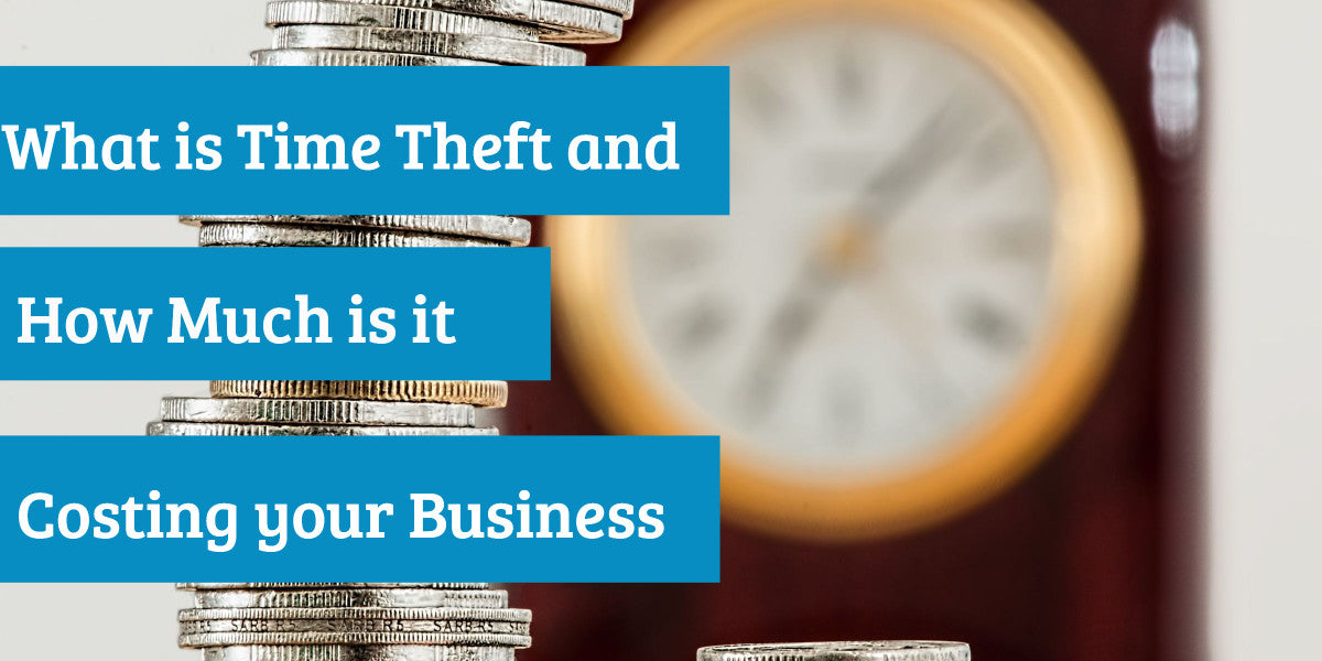 What is Time Theft and How Much is it Costing My Business?