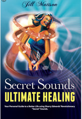 Secret Sounds Ultimate Healing by Jill Mattson