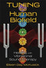 Tuning the Human Biofield: Healing with Vibrational Sound Therapy by Eileen Day McKusick