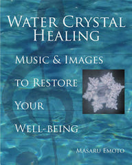 WATER CRYSTAL HEALING: Music & Images To Restore Your Well-Being (includes 2 music CDs) by Dr. Masaru Emoto