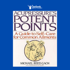 ACUPRESSURE'S POTENT POINTS: A Guide To Self-Care For Common Ailments by Michael Reed Gach
