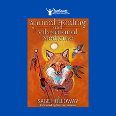 Animal Healing and Vibrational Medicine by Sage Holloway