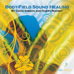 Body-Field Sound Healing CD by David Gibson and Harry Massey