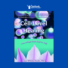 Cell-Level Healing The Bridge from Soul to Cell by Joyce Whiteley Hawks