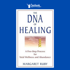 The DNA of Healing - A Five-Step Process for Total Wellness and Abundance by Margaret Ruby