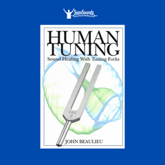 Human Tuning: Sound Healing with Tuning Forks by Dr. John Beaulieu