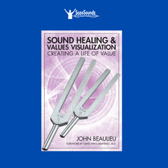 Sound Healing & Values Vizualization - Creating a Life of Value by Dr. John Beaulieu