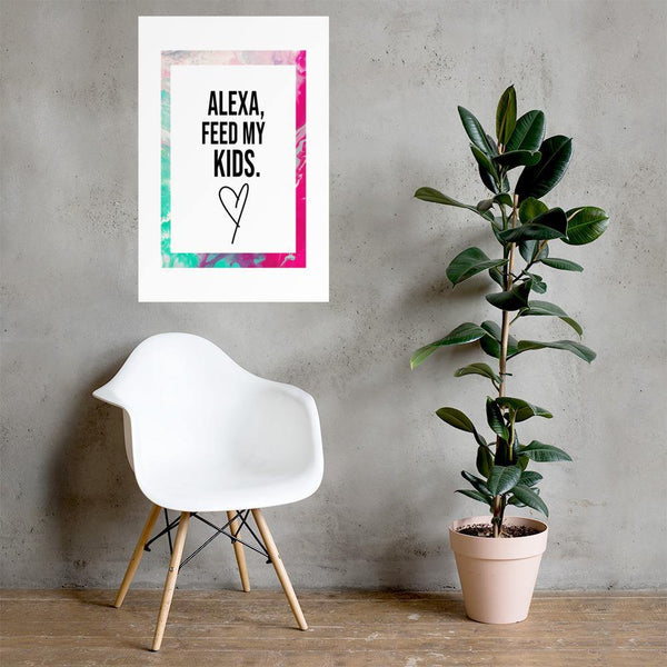Alexa Feed My Kids Poster - Original Family Shop