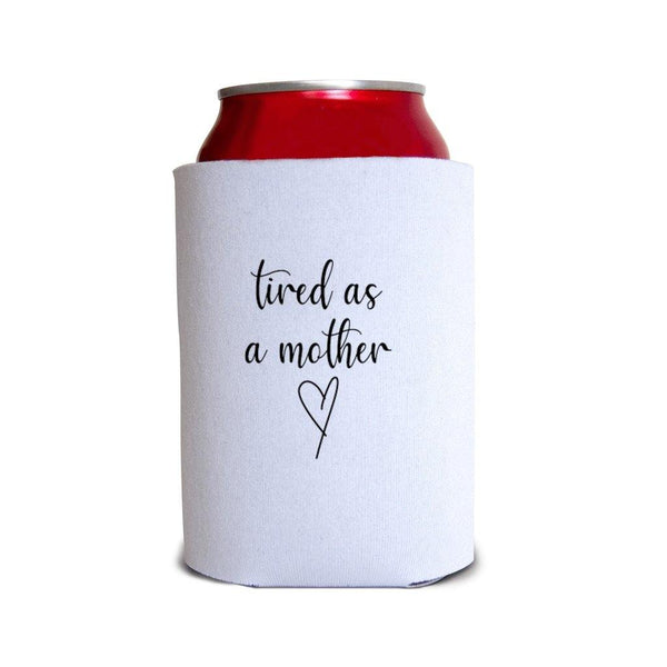 Tired As A Mother Koozie - Original Family Shop