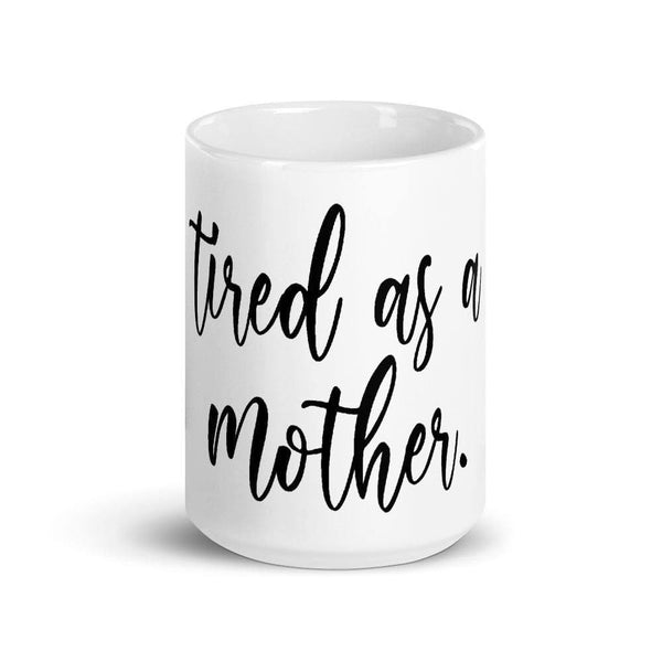 Tired As A Mother Mug - Original Family Shop