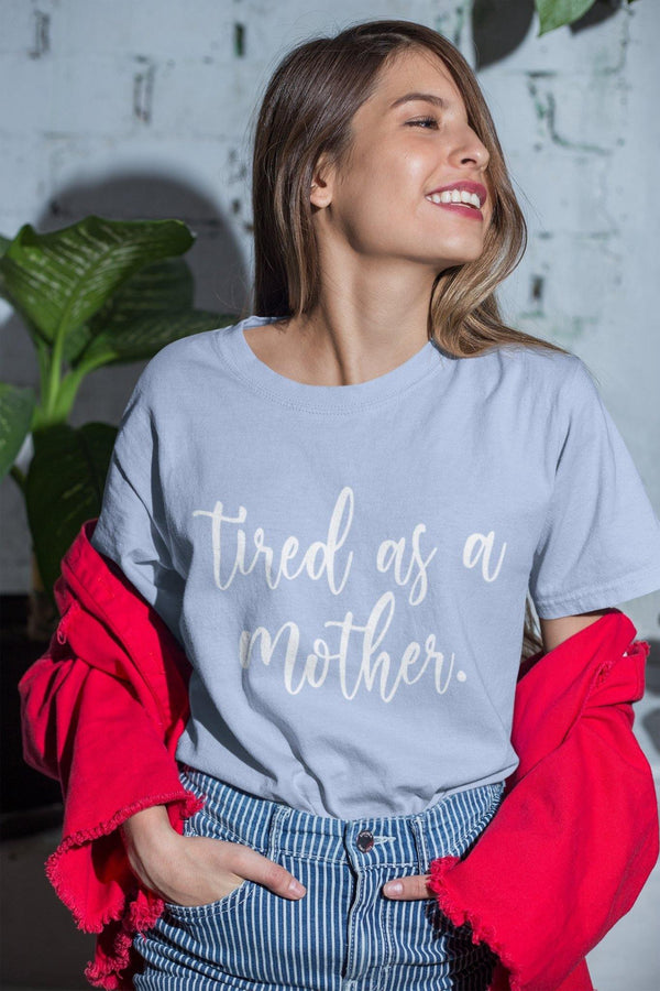 Tired As A Mother T-Shirt - Original Family Shop