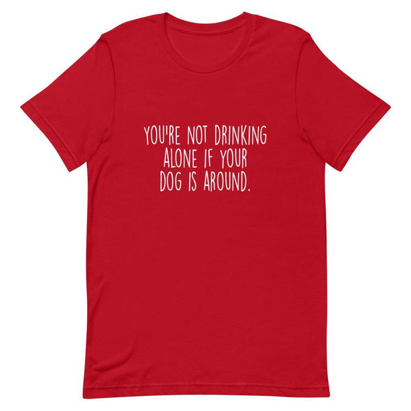You're Not Drinking Alone T-Shirt - Original Family Shop