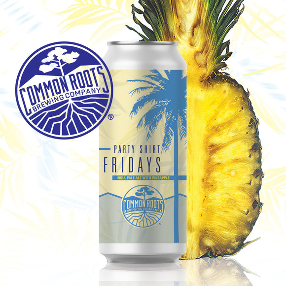 Common Roots - Party Shirt Friday's IPA w/Pineapple 4PK CANS - uptownbeverage