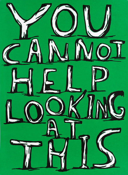 David Shrigley      Format 98 x 130 cm, Oplag 100You cannot help looking at this