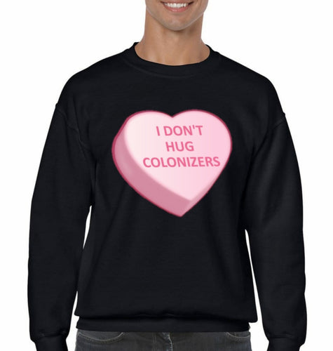 I Don't Hug Colonizers Black Crewneck sweatshirt front only design
