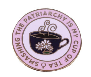 Smashing the Patriarchy is my cup of Tea Pin