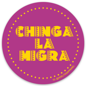 Chinga La Migra vinyl die-cut sticker