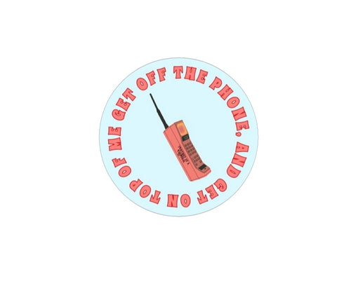 Get off the phone, and get on top of me vinyl sticker