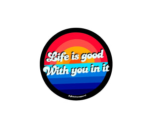 Life Is Good With You In It sticker