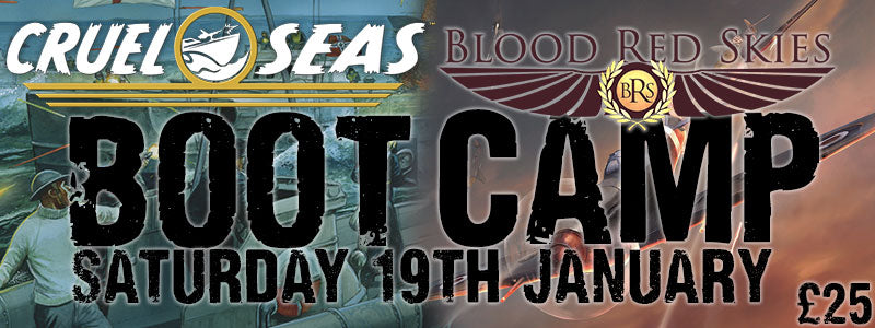 Blood Red Skies and Cruel Seas Boot Camp (19th January)
