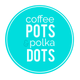 Coffee Pots & Polka Dots
