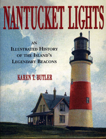 Nantucket Lights: An Illustrated History of the Island's Legendary Beacons