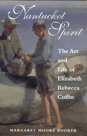 Nantucket Spirit: The Art and Life of Elizabeth Rebecca Coffin