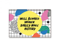 Well Behaved Women Rarely Make History Fridge Magnet by the Found // made in the USA // Hey Tiger Louisville Kentucky