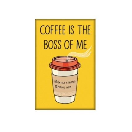 Coffee is the Boss of Me Fridge Magnet by the found // made in the USA // hey tiger louisville kentucky