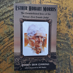 Esther Hobart Morris The Unembellished Story of the Nation's First Female Judge