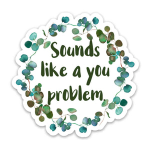 Sounds Like A You Problem Vinyl Sticker