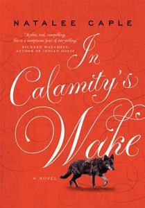 In Calamity's Wake- Natalee Caple