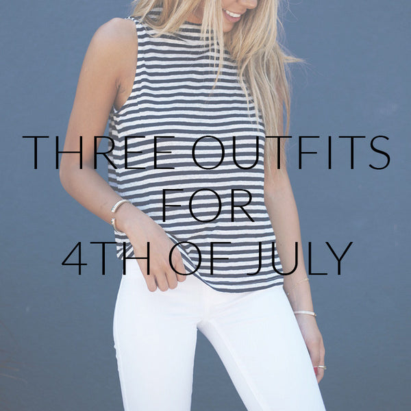 Three Outfits For 4th Of July
