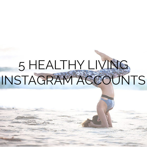 Five Healthy Living Instagram Accounts To Follow NOW