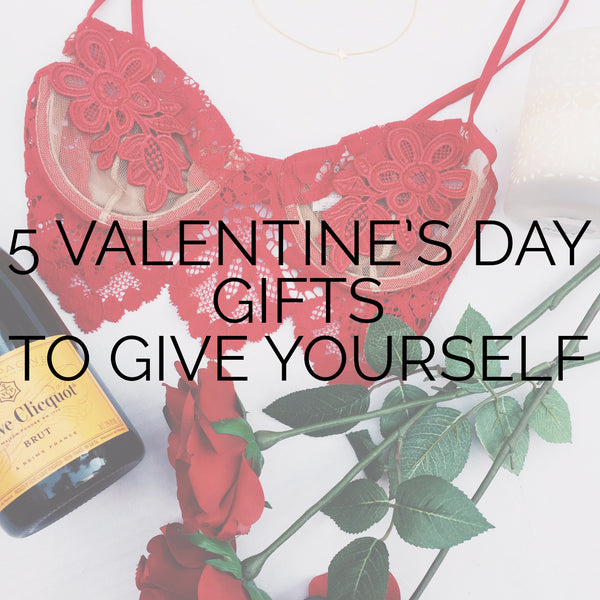 5 Valentine's Day Gifts To Give Yourself
