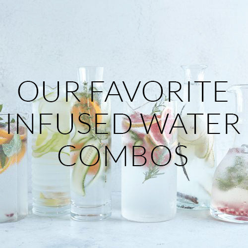 Our Favorite Infused Water Combos