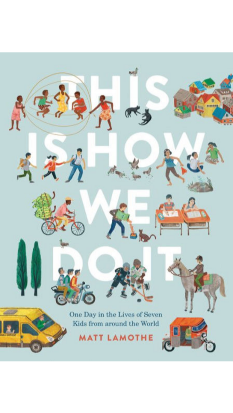 Matt Lamothe This Is How We Do It: One Day in the Lives of Seven Kids from Around the World