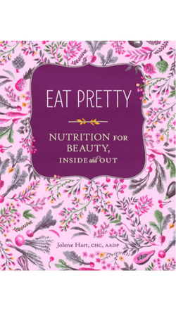 Jolene Hart Eat Pretty: Nutrition for Beauty, Inside + Out
