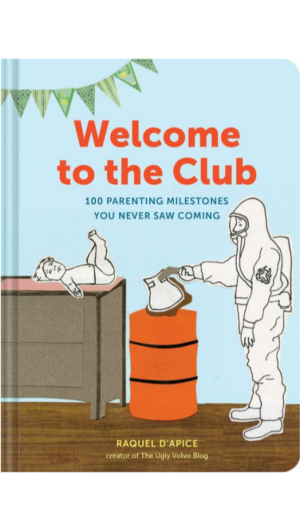 Welcome to the Club: 100 Parenting Milestones You Never Saw Coming by Raquel D'Apice