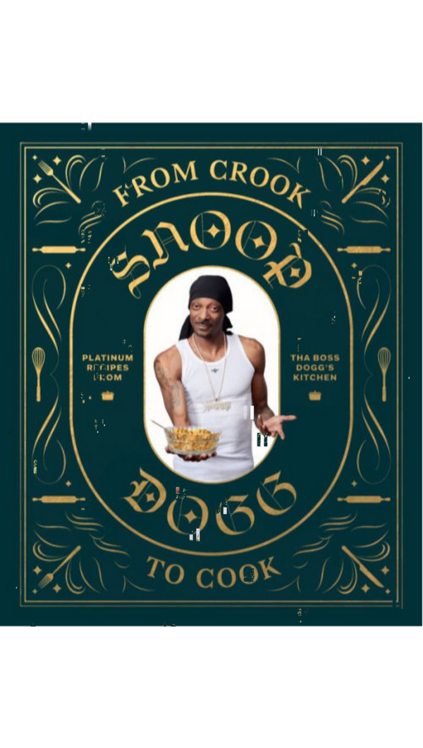 Snoop Dogg From Crook to Cook: Platinum Recipes from Tha Boss Dogg's Kitchen