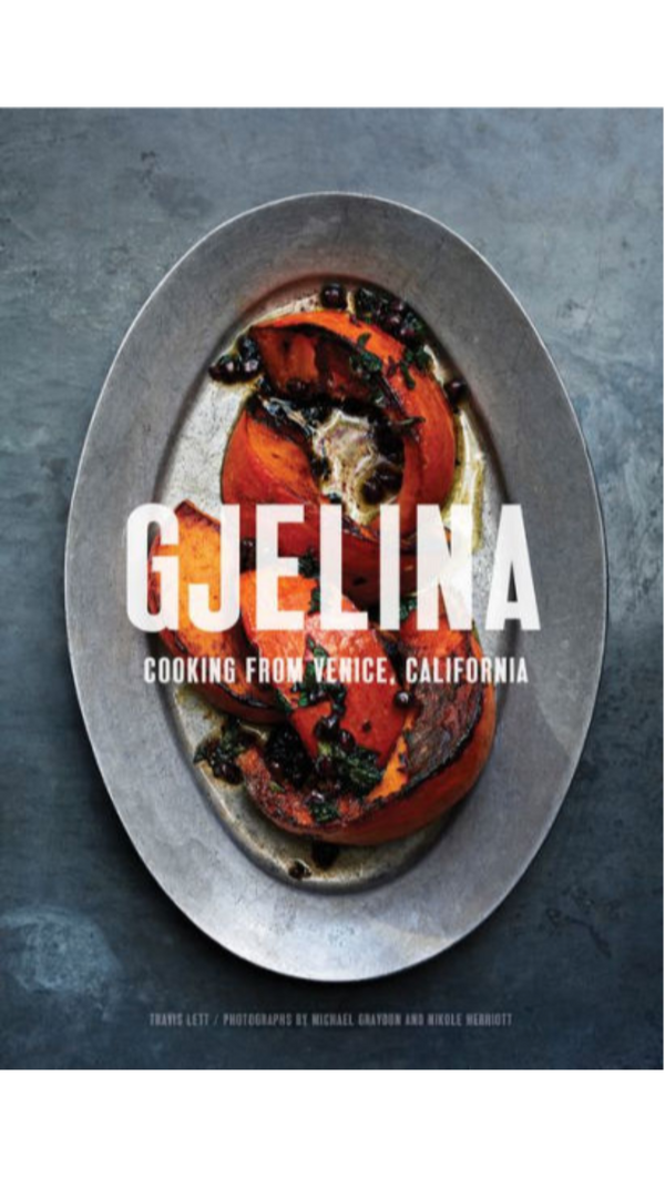 Travis Lett Gjelina: Cooking From Venice, California