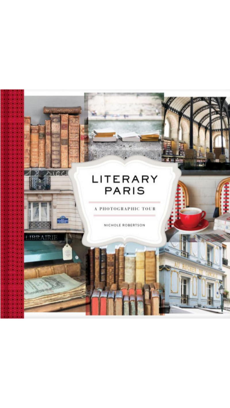 Nichole Robertson Literary Paris: A Photographic Tour