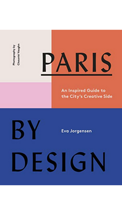 Paris By Design: An Inspired Guide to the City's Creative Side by Eva Jorgensen