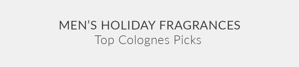 MEN HOLIDAY FRAGRANCES – Top Colognes Picks