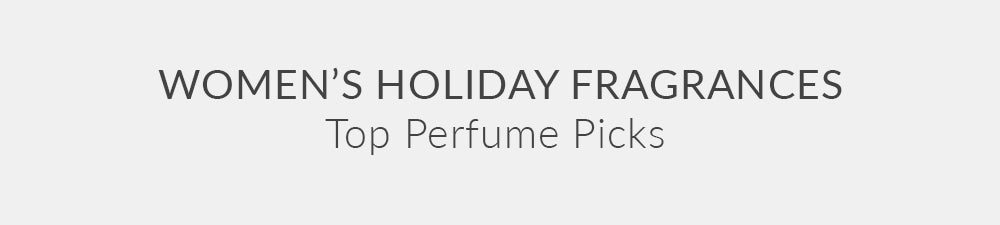WOMENS HOLIDAY FRAGRANCES – Top Perfume Picks