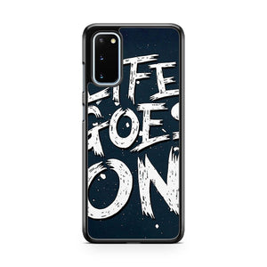 Life Goes On Samsung Galaxy S20 Phone Case