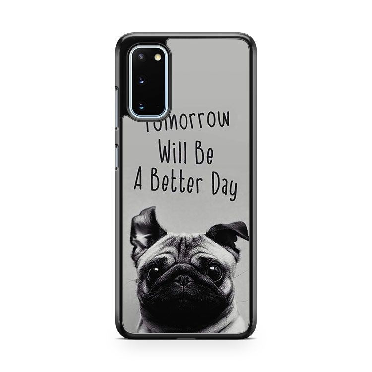 Tomorrow Will Be A Better Day Pug Dog Face Samsung Galaxy S20 Phone Case